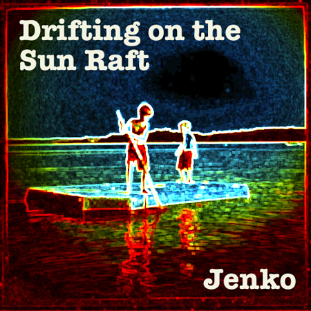 Jenko Drifting on the Sun Raft