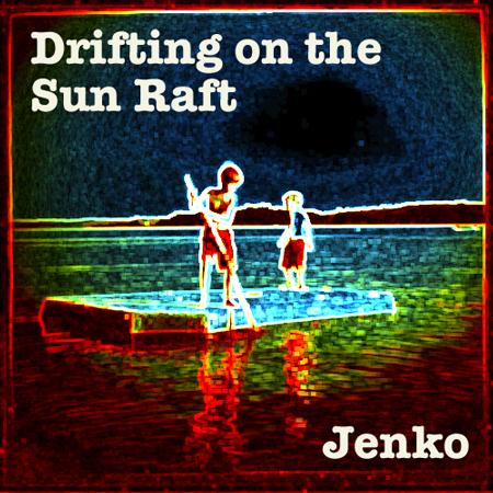 Jenko Drifting on the Sun Raft