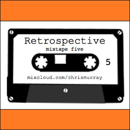 Chris Murray Retrospective Mixtape 5
